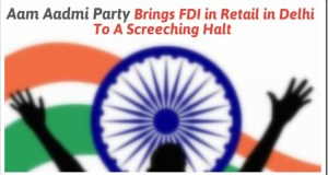 Arvind Kejriwal Brings FDI In Retail Sector In Delhi To A Screeching Halt!