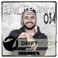 Enter The Arena 034: Driftmoon & DuKa