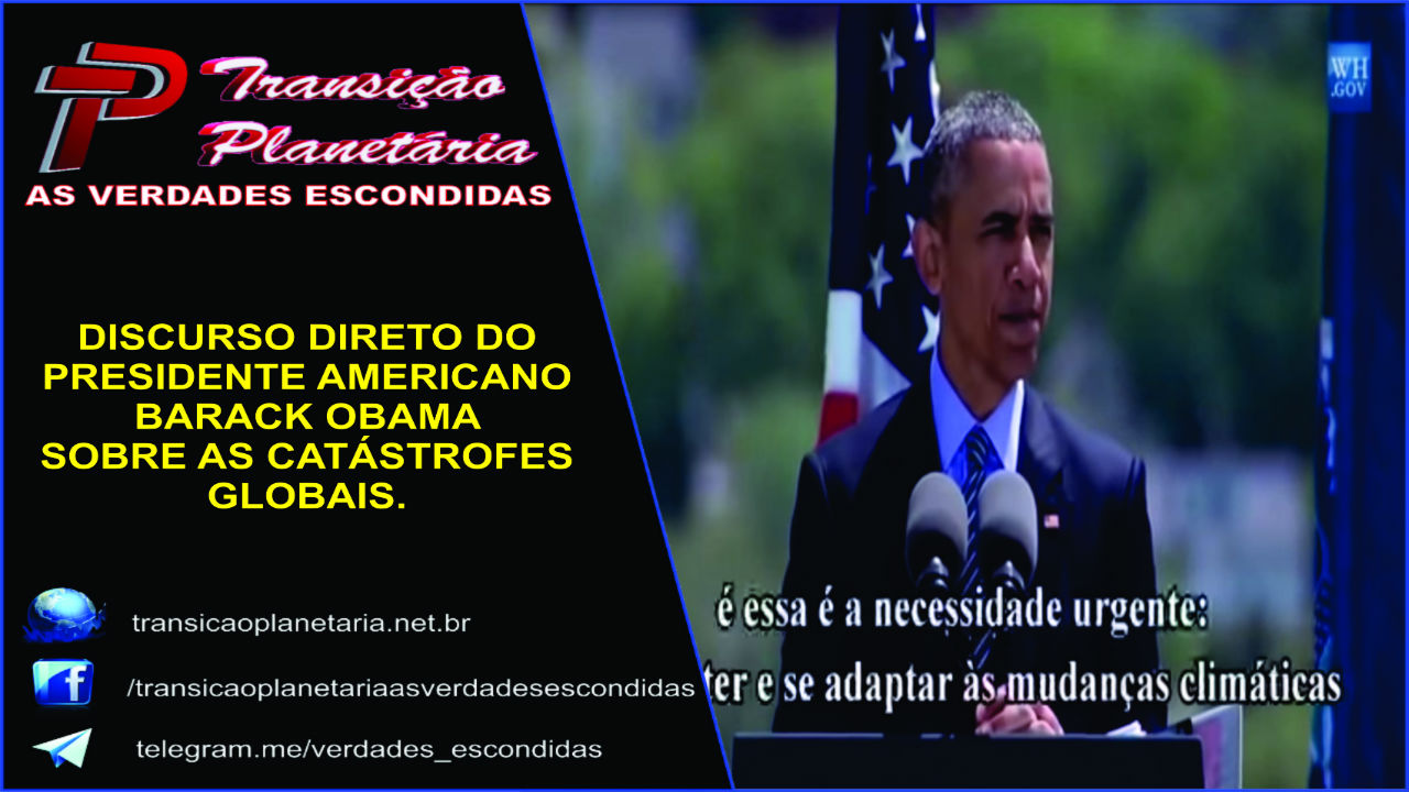 DISCURSO DIRETO DO OBAMA SOBRE AS CATÁSTROFES GLOBAIS.