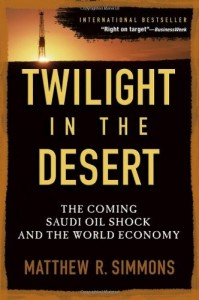 Twilight in the Desert, Matt Siimmons's book on Saudi oil decline and global economic crisis.