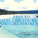 Free to Travel Like You´re Rich, Spend Like You´re Not.