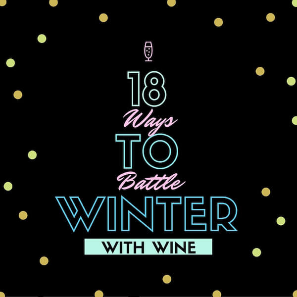 18 Ways to Battle Winter with Wine