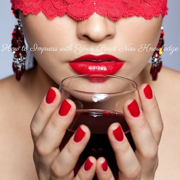 How to Impress People With Your Pinot Noir Knowledge - TC Wine Blog