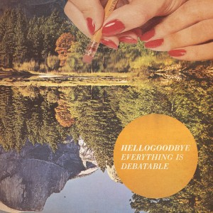 Hellogoodbye Everything Is Debatable New Music Tuesday – 10/29/13