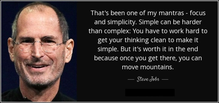That's been one of my mantras - focus and simplicity by steve jobs
