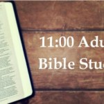 11:00 Adult Bible Study – The Last Days of Jesus