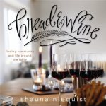 Bread & Wine by Shauna Niequest