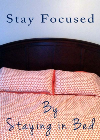 Stay Focused By Staying In Bed