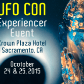 """UFO CON: The Experiencers Event"" October 24, 25 2015, Sacramento, CA"