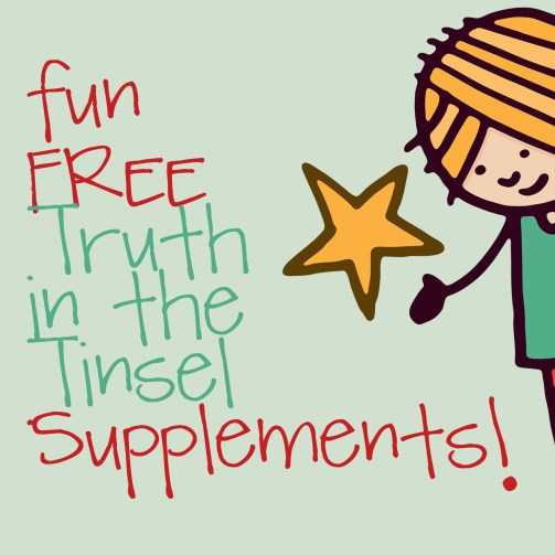 Fun FREE Truth in the Tinsel Supplements from REAL moms!