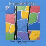 From Me To You / Takeshi Shimizu