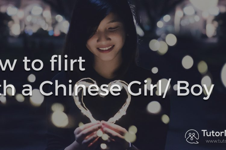 How to flirt with a Chinese Girl/ Boy