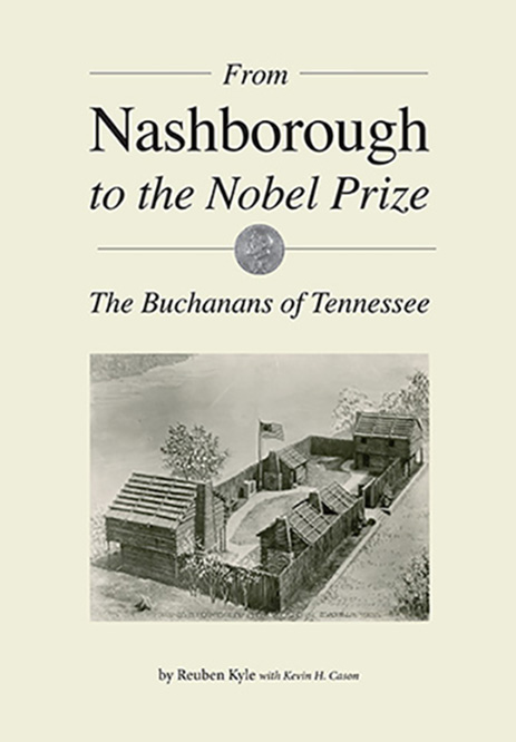 From Nashborough to the Nobel Prize: The Buchanans of Tennessee by Rueben Kyle