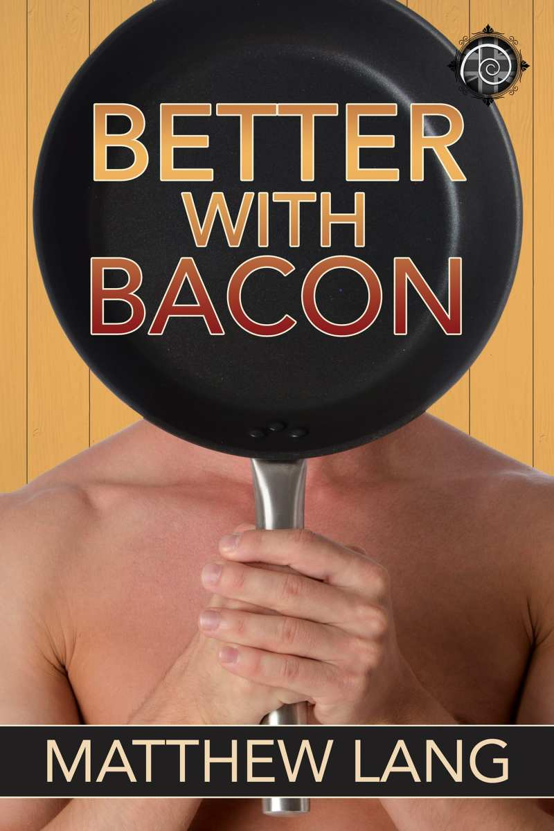 Better with Bacon by Matthew Lang: Blog Tour, Exclusive Excerpt, Guest Post and Giveaway