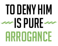 General Revelation - To Deny Him is Pure Arrogance