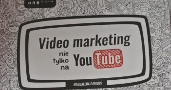 Video marketing nie tylko na You Tube Magdalena Daniłoś