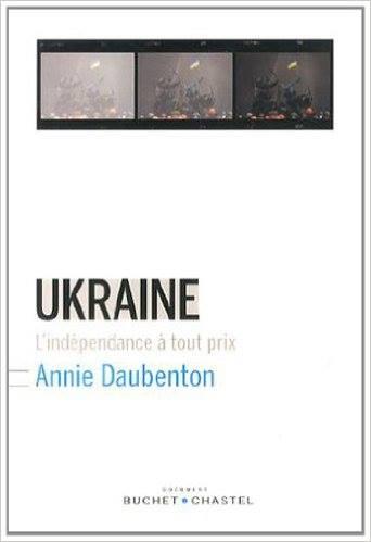 Annie Daubenton – Ukraine: L'indépendance à tout prix