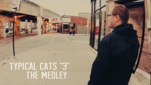 "Typical Cats – ""The Medley"""