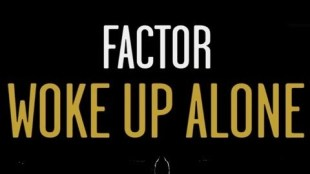 Factor – Woke Up Alone