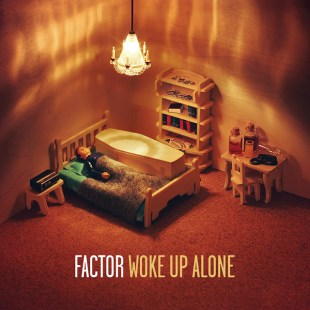Factor - Woke Up Alone