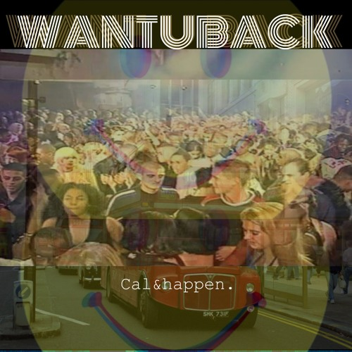 Cal and Happen - Want U Back