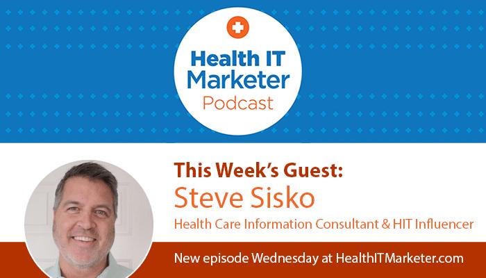 The Health IT Marketer Podcast welcomes Steve Sisko