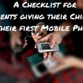 A Checklist for Parents giving their Children their first Mobile Phone