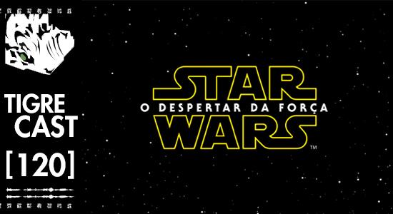 Star Wars: O Despertar da Força | TigreCast #120 | Podcast