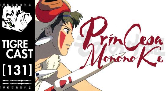 Princesa Mononoke | TigreCast #131 | Podcast