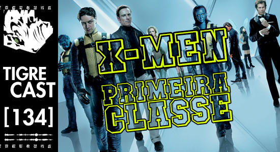 X-Men: Primeira Classe | TigreCast #134 | Podcast