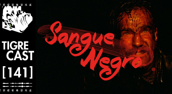 Sangue Negro | TigreCast #141 | Podcast