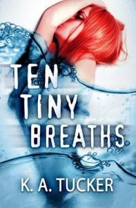Review: Ten Tiny Breaths (Ten Tiny Breaths #1) – K. A. Tucker