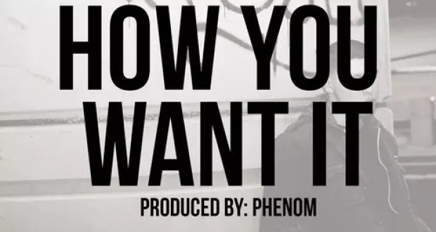 How You Want It (Prod. By Phenom)
