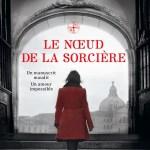 Deborah Harkness, Le Nœud de la sorcière (All Souls/Le Livre perdu des sortilèges #3)