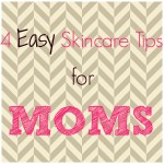 Skin Care Tips for Moms and Women on the Go