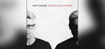 "Matt Maher Releases New Album, ""Saints and Sinners"""