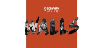 "Gateway Worship Returns With ""Walls"" October 2"