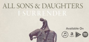 """All Sons and Daughters Release New Single """"I Surrender"""" June 3 (Video)"""