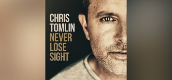 "Chris Tomlin to Release ""Never Lose Sight"" October 21 (Video)"