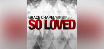 "Grace Chapel Worship Preps Release of New Album ""So Loved"""