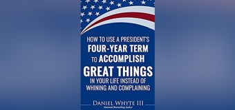 "In New Book, National Bestselling Author Daniel Whyte III Shares ""How to Use a President's Four-Year Term to Accomplish Great Things In Your Life Instead of Whining and Complaining"""