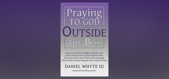 """National Bestselling Author, Daniel Whyte III, Releases New Book, """"Praying to God Outside the Box"""""""