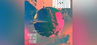 "Passion's Live Album ""Worthy of Your Name"" Available Now (Video)"