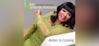 "Gospel Artist LaVarnga Hubbard Celebrates New Project, ""Better Is Coming,"" During 'Official Album Release Party' – May 8th; Chicago, IL"