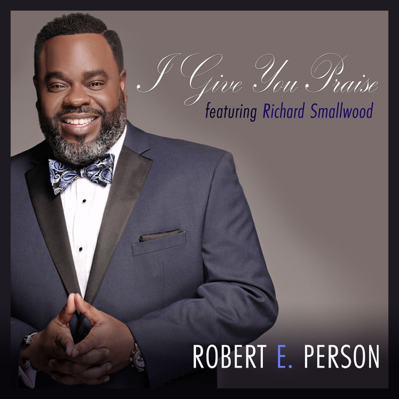 robert-e-pearson-i-give-you-praise-featuring-richard-smallwood