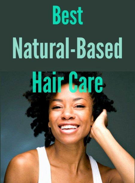 Best Natural-Based Hair Care: Switching to natural hair care methods is a great way to make your hair healthy and beautiful again, all it involves are just a few changes to your daily routine.