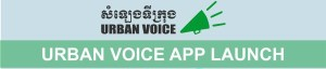 Urban Voice Mobile App Launched to Talk about What is Going on in Phnom Penh