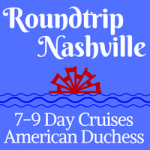 Roundtrip Nashville | 7, 8 and 9-Day Voyages