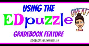 Use the New EDpuzzle Gradebook Feature!