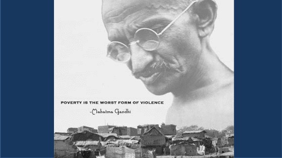 Poverty is the worst for of violence.